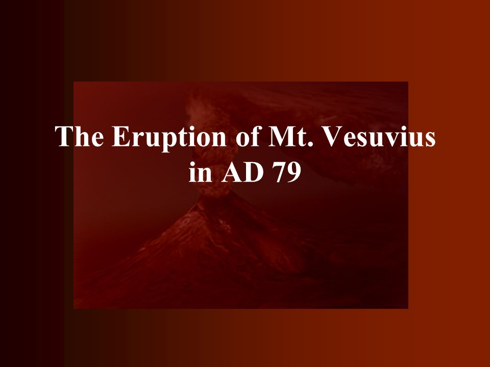 The Eruption of Mt. Vesuvius in AD 79