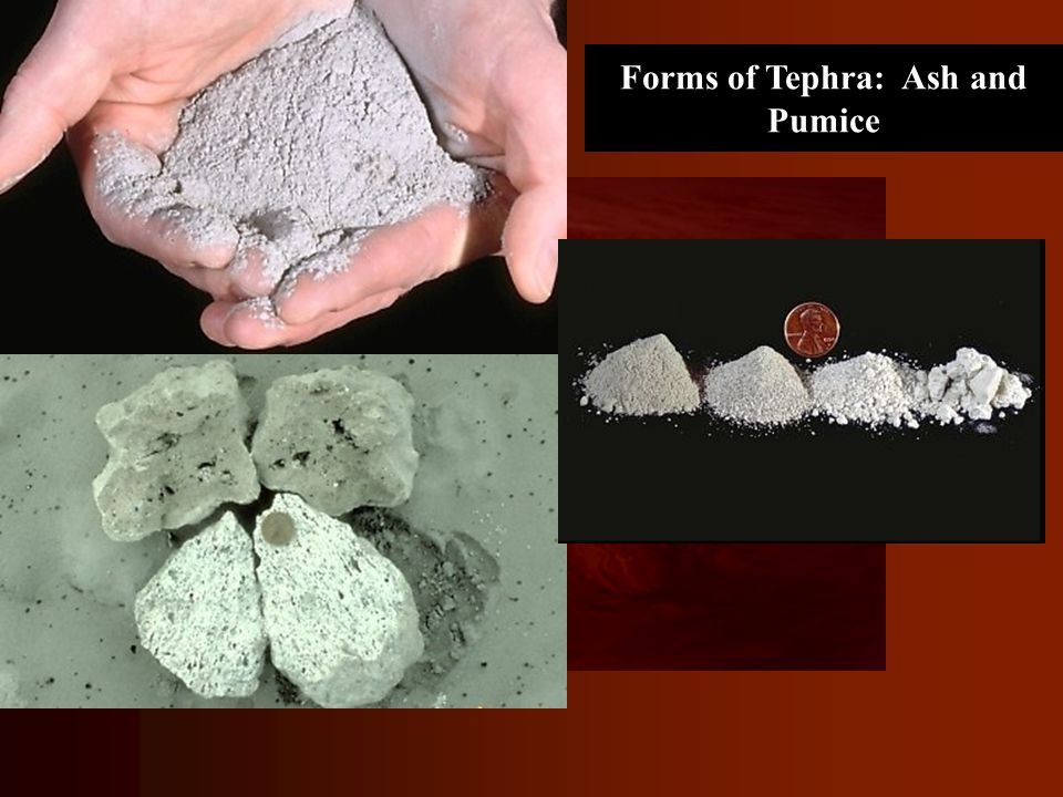 Forms of Tephra: Ash and Pumice