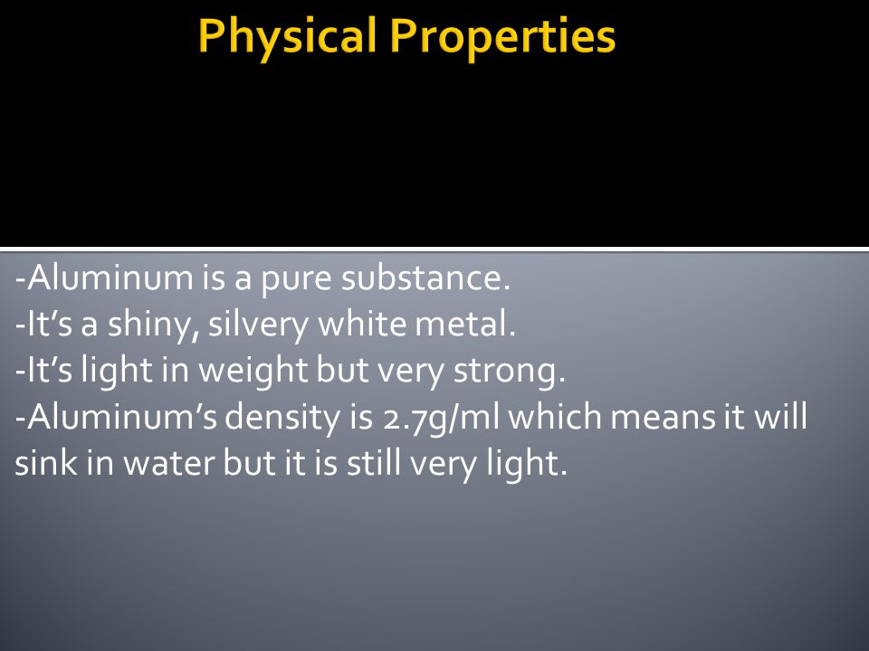 Physical Properties -Aluminum is a pure substance.