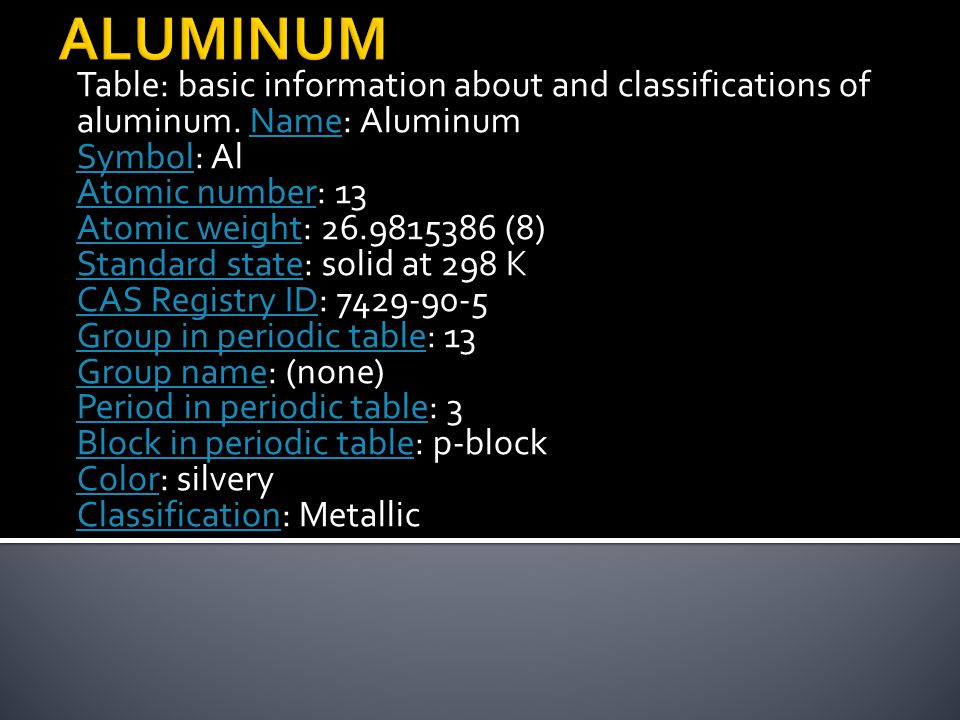 ALUMINUM Table: basic information about and classifications of aluminum. Name: Aluminum. Symbol: Al.