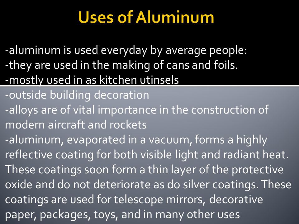 Uses of Aluminum -aluminum is used everyday by average people: