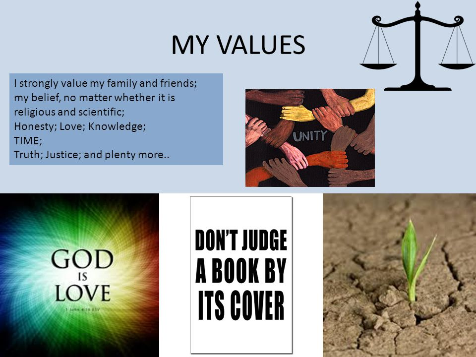 MY VALUES I strongly value my family and friends;