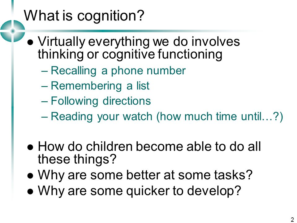 What is cognition Virtually everything we do involves thinking or cognitive functioning. Recalling a phone number.