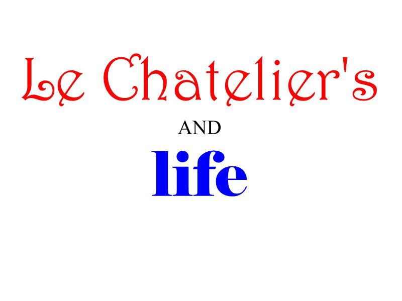 Le Chatelier s AND life