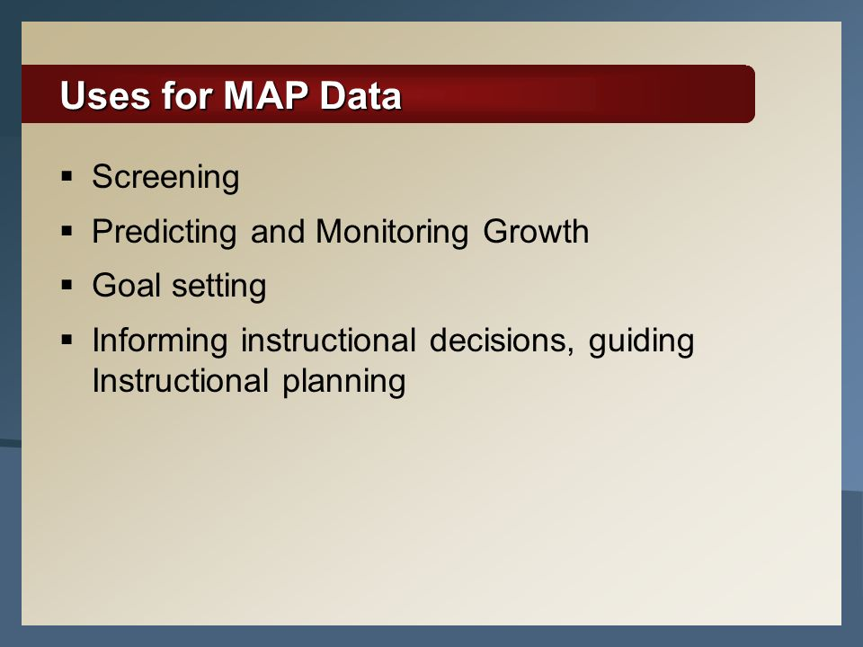 Uses for MAP Data Screening Predicting and Monitoring Growth
