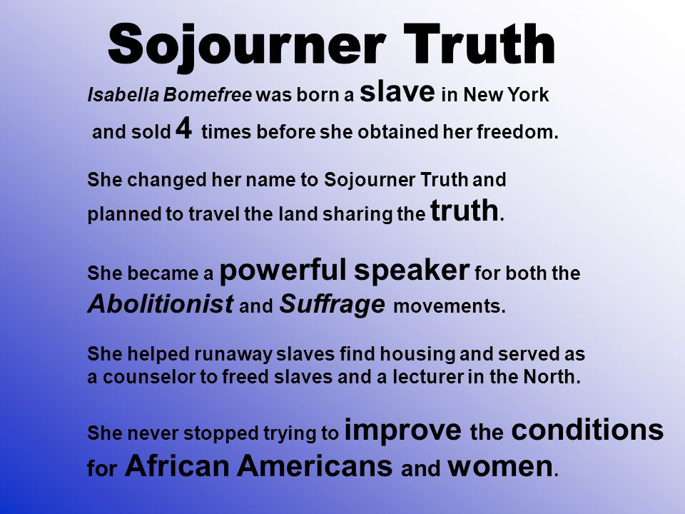Sojourner Truth Abolitionist and Suffrage movements.