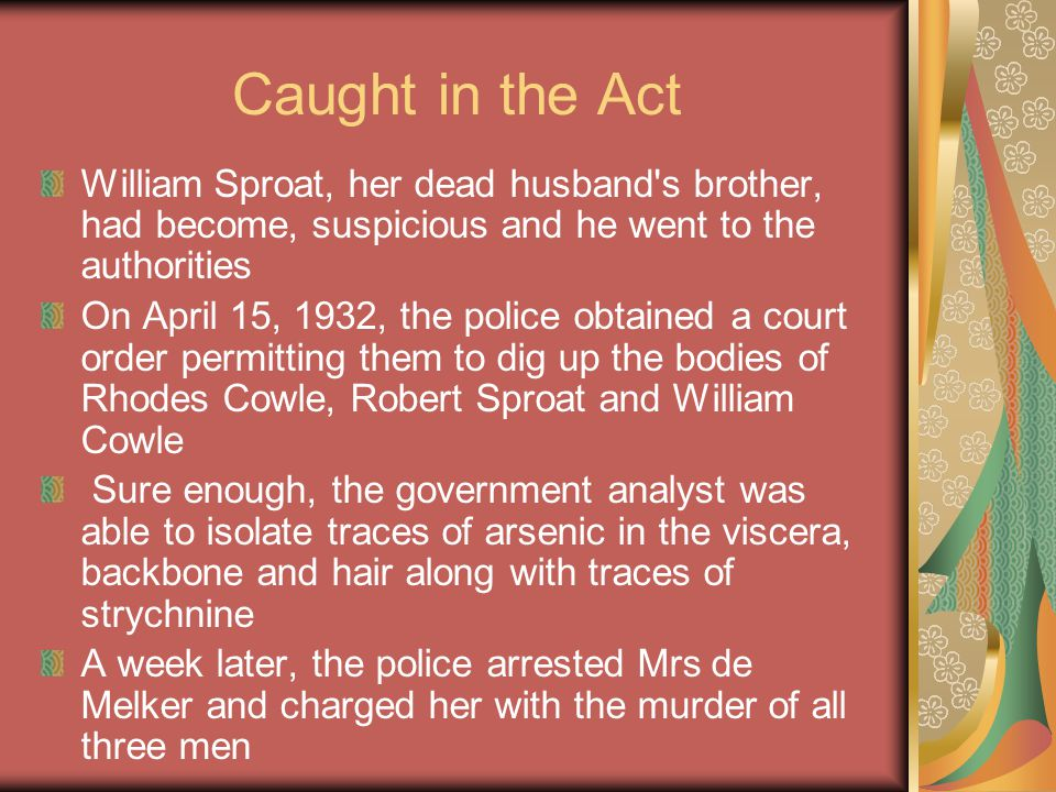 Caught in the Act William Sproat, her dead husband s brother, had become, suspicious and he went to the authorities.
