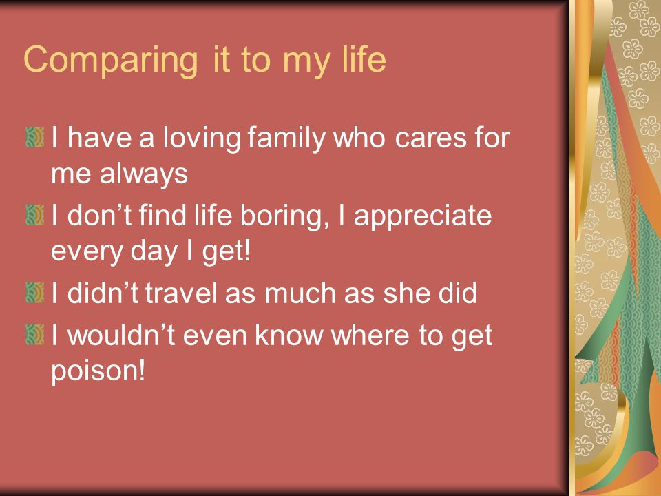 Comparing it to my life I have a loving family who cares for me always