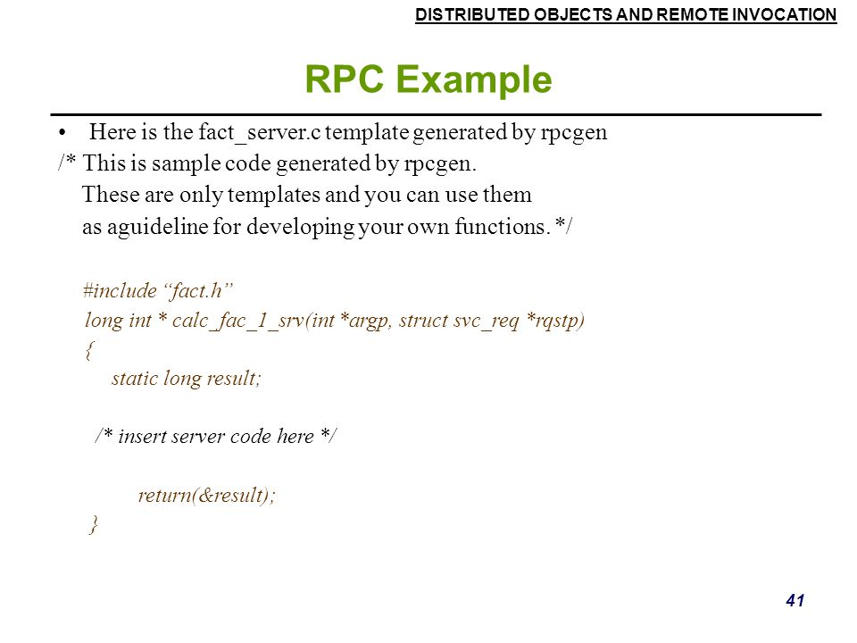 RPC Example Here is the fact_server.c template generated by rpcgen