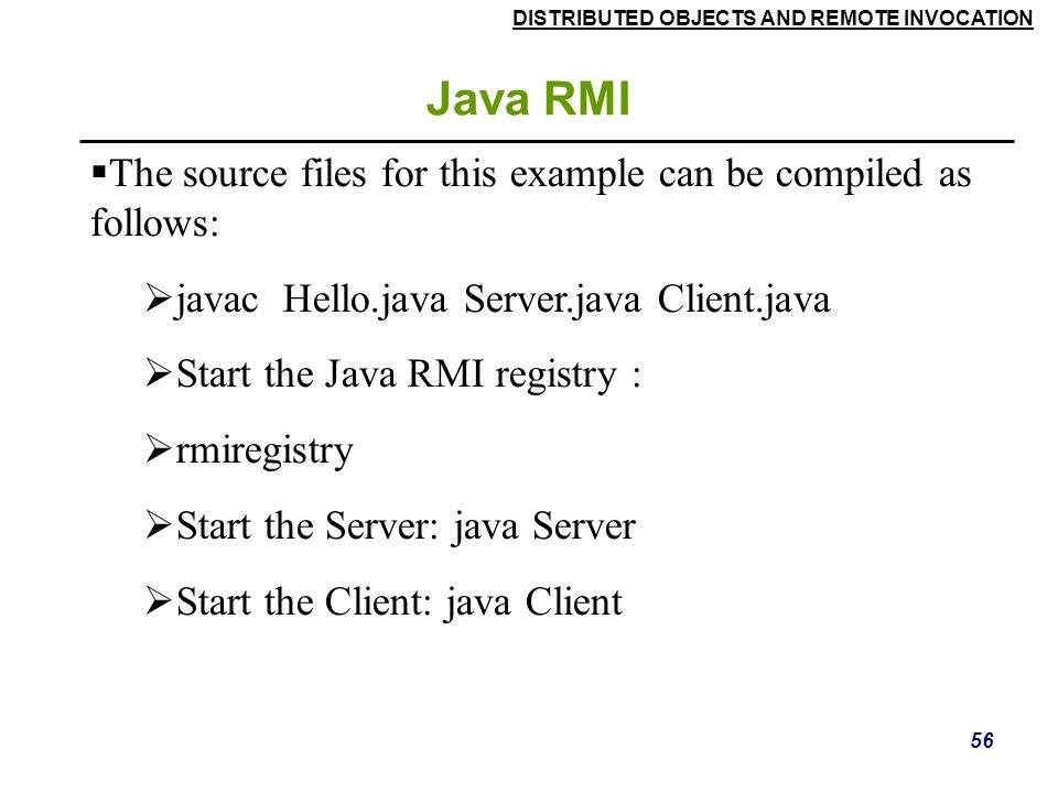 Java RMI The source files for this example can be compiled as follows: