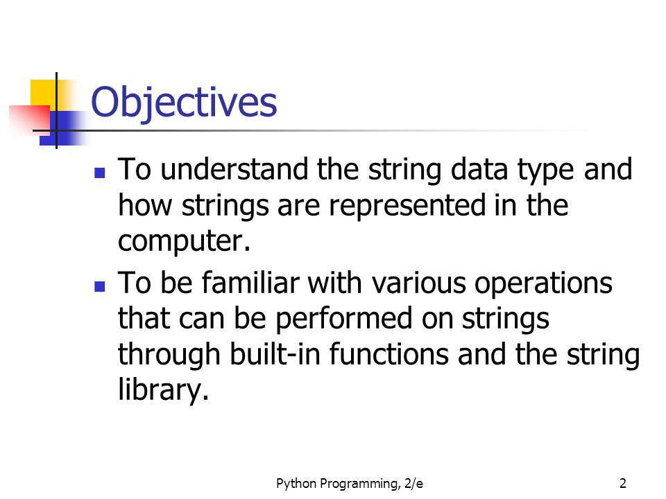 Objectives To understand the string data type and how strings are represented in the computer.