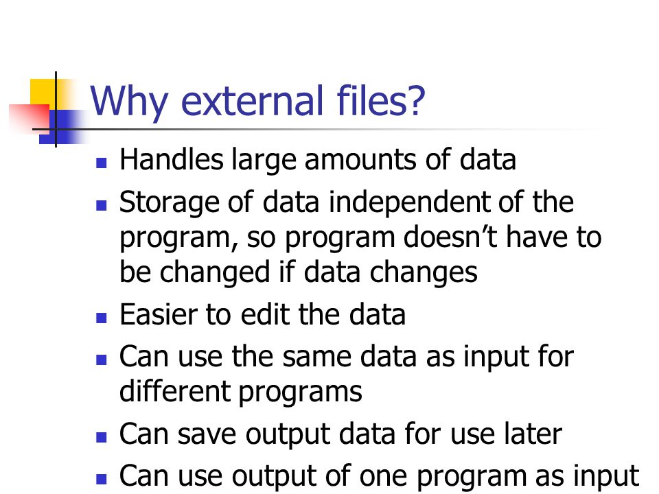 Why external files Handles large amounts of data
