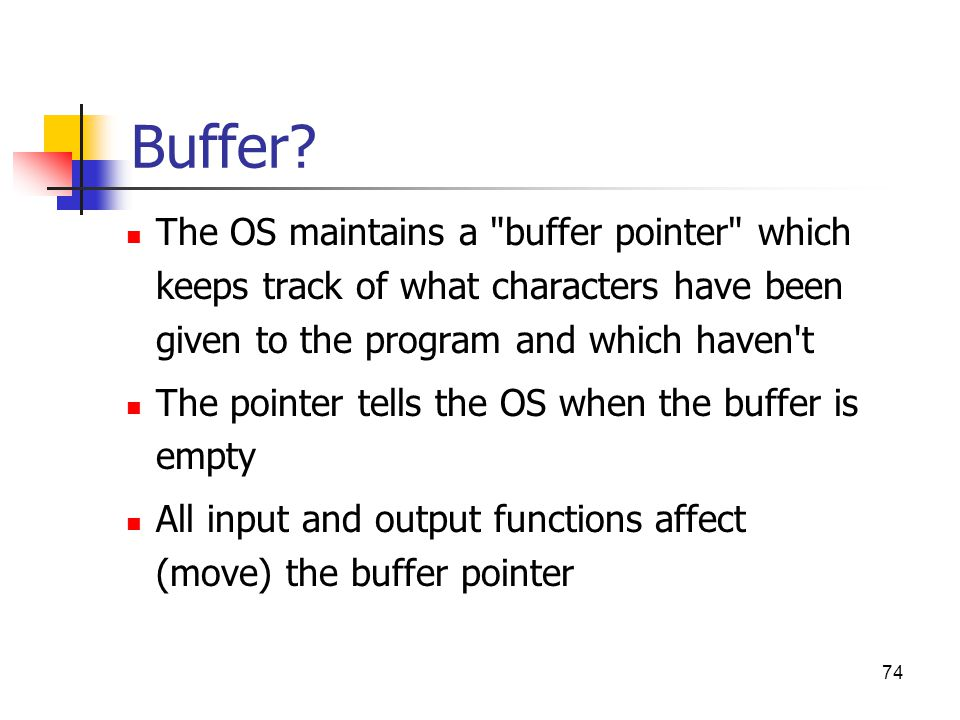 Buffer The OS maintains a buffer pointer which keeps track of what characters have been given to the program and which haven t.