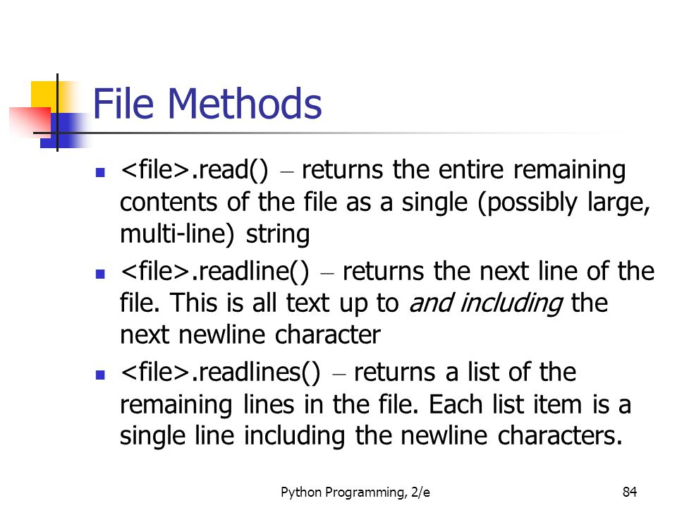 File Methods <file>.read() – returns the entire remaining contents of the file as a single (possibly large, multi-line) string.
