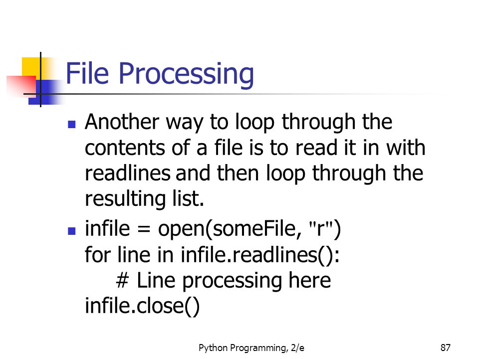 File Processing Another way to loop through the contents of a file is to read it in with readlines and then loop through the resulting list.
