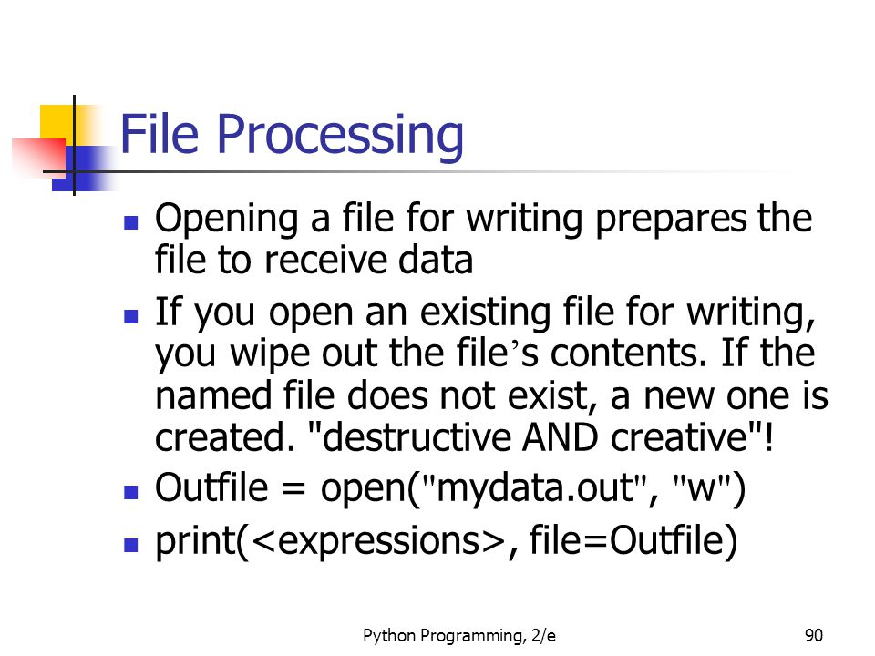 File Processing Opening a file for writing prepares the file to receive data.