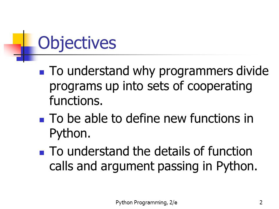 Objectives To understand why programmers divide programs up into sets of cooperating functions. To be able to define new functions in Python.