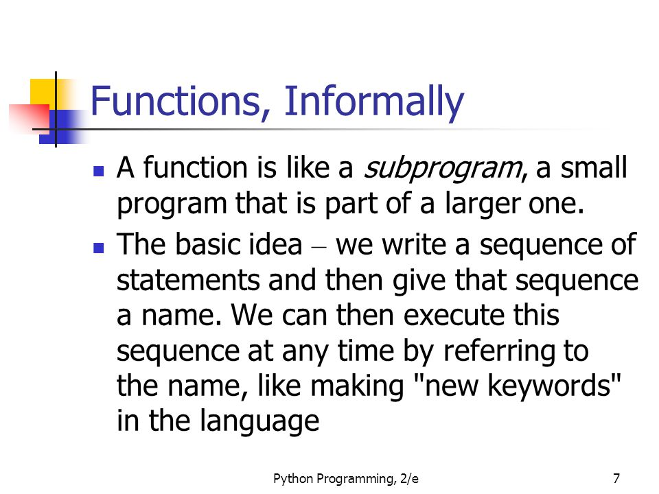 Functions, Informally A function is like a subprogram, a small program that is part of a larger one.