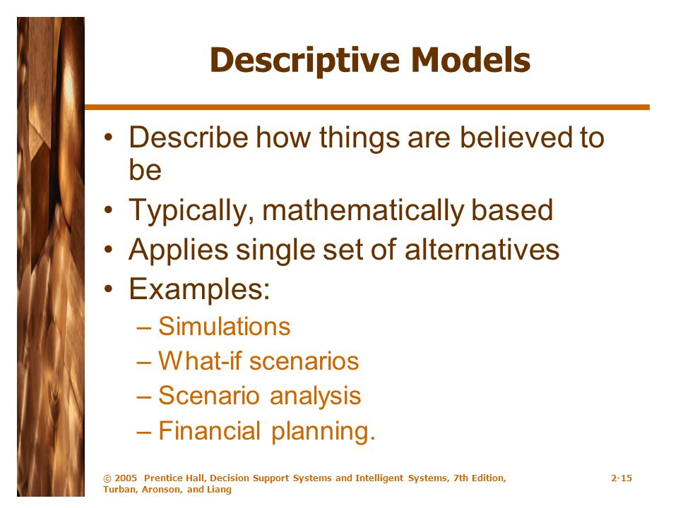 Descriptive Models Describe how things are believed to be