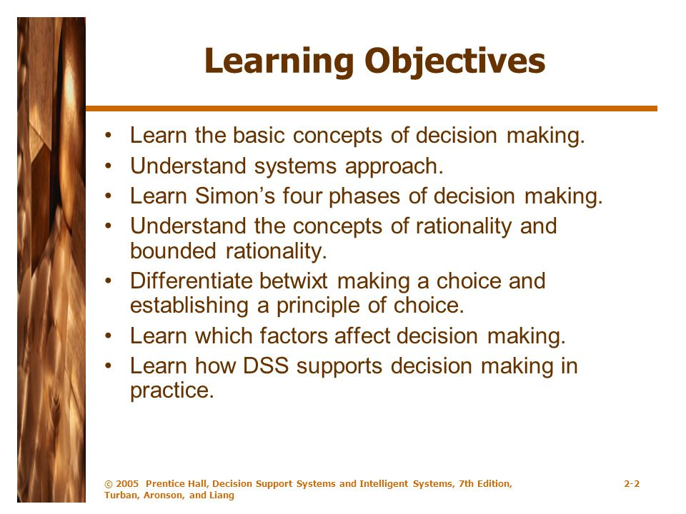 Learning Objectives Learn the basic concepts of decision making.