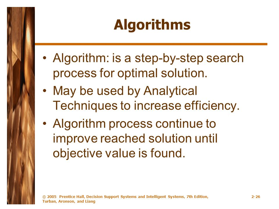 Algorithms Algorithm: is a step-by-step search process for optimal solution. May be used by Analytical Techniques to increase efficiency.