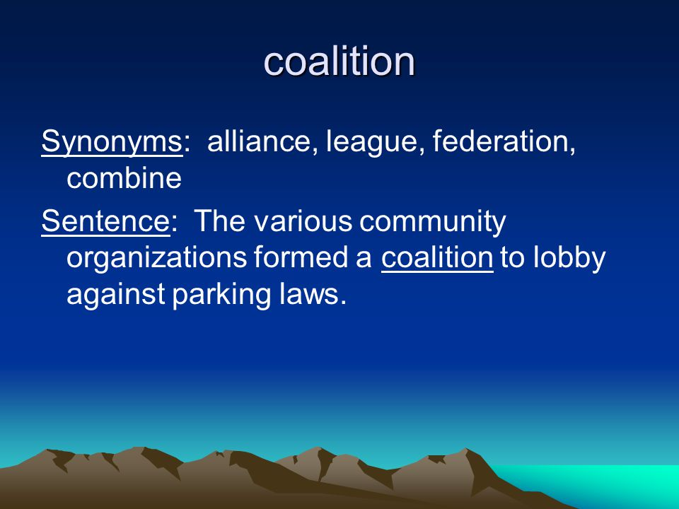coalition Synonyms: alliance, league, federation, combine