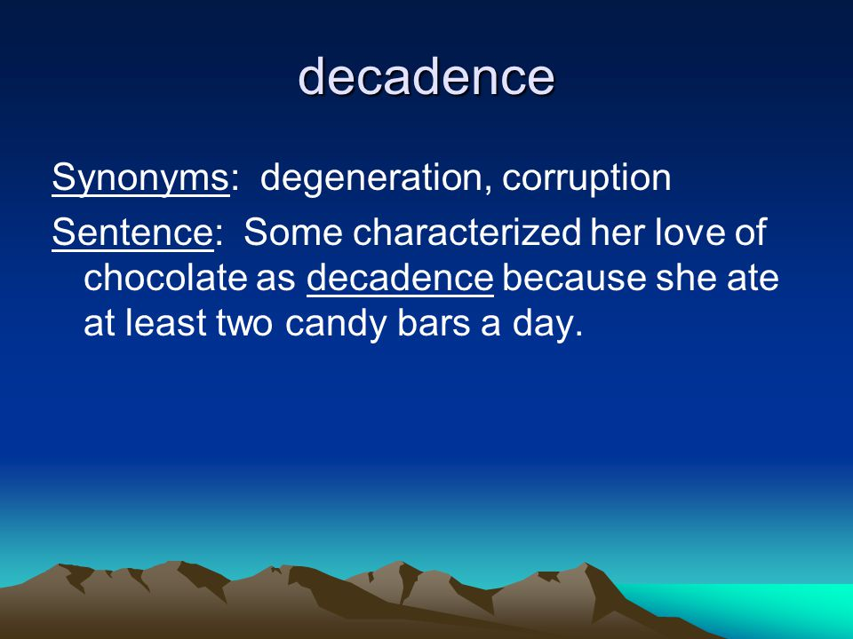 decadence Synonyms: degeneration, corruption