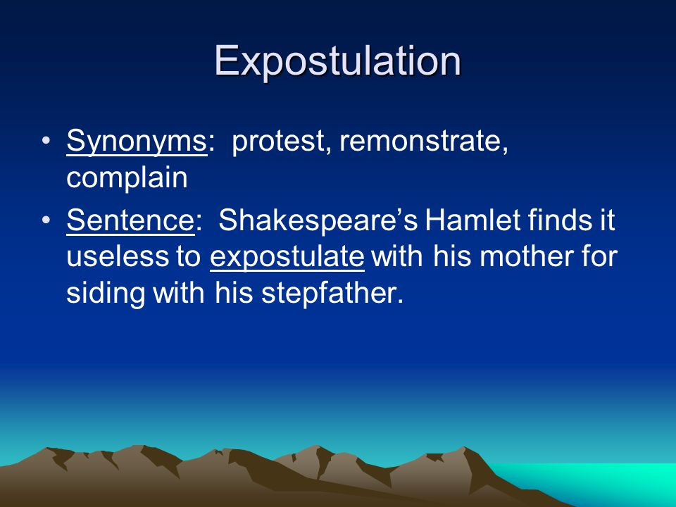 Expostulation Synonyms: protest, remonstrate, complain