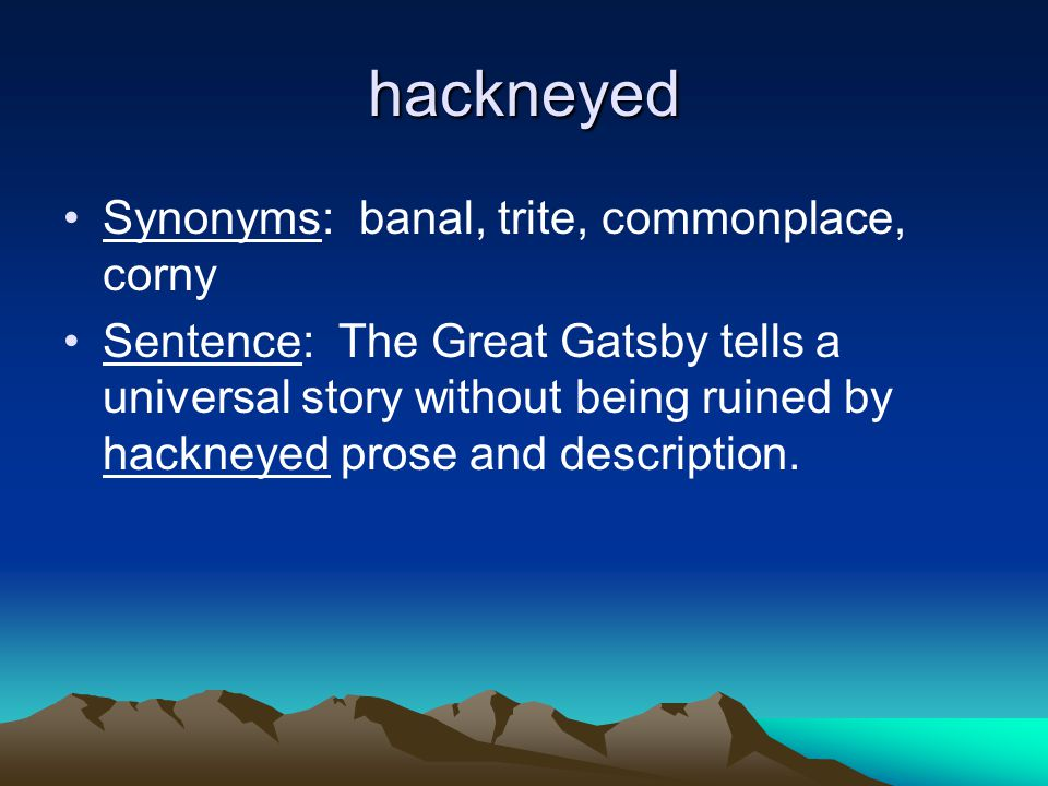 hackneyed Synonyms: banal, trite, commonplace, corny