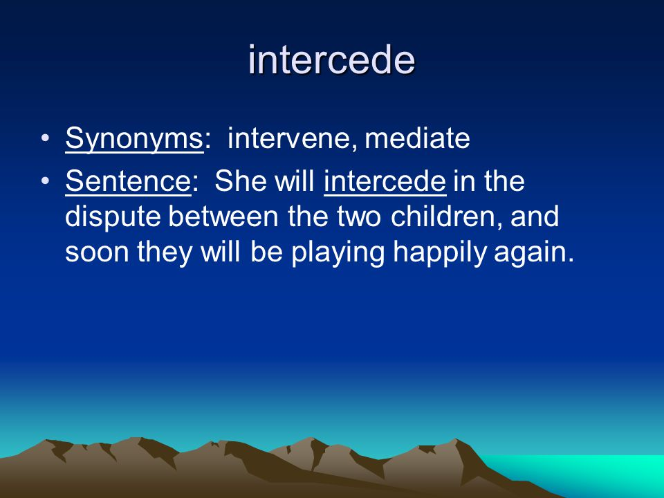 intercede Synonyms: intervene, mediate
