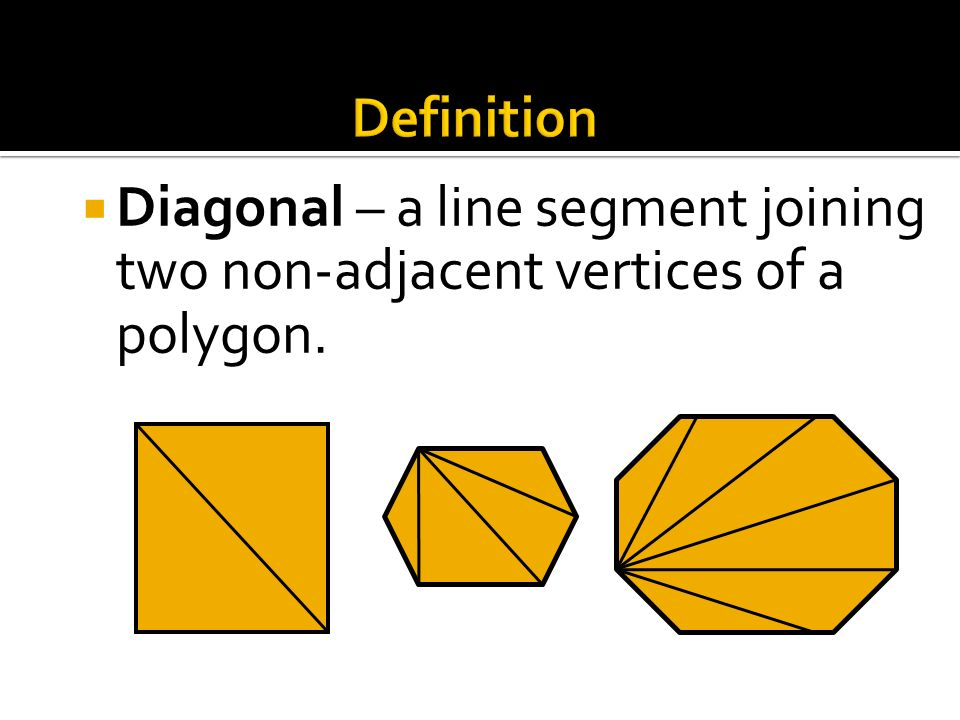 Definition Diagonal – a line segment joining two non-adjacent vertices of a polygon.