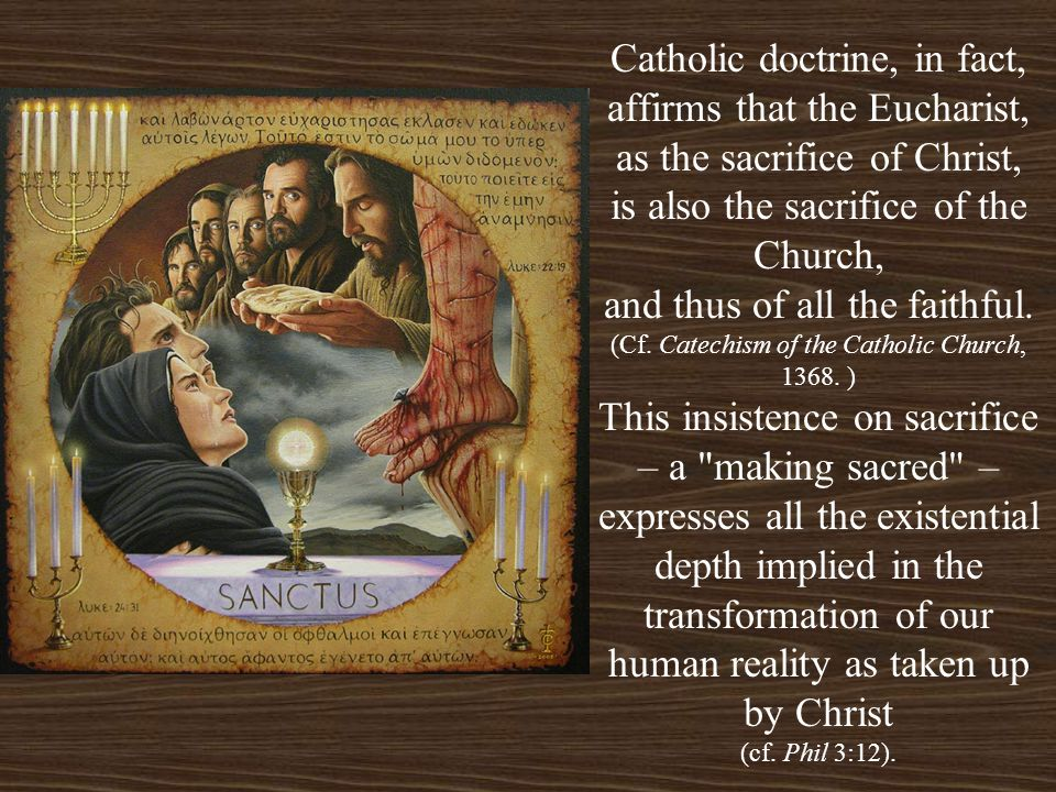 Catholic doctrine, in fact, affirms that the Eucharist,