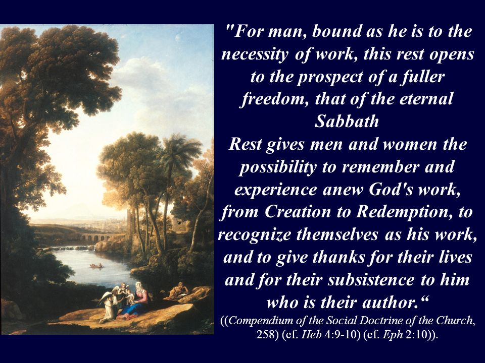 For man, bound as he is to the necessity of work, this rest opens to the prospect of a fuller freedom, that of the eternal Sabbath