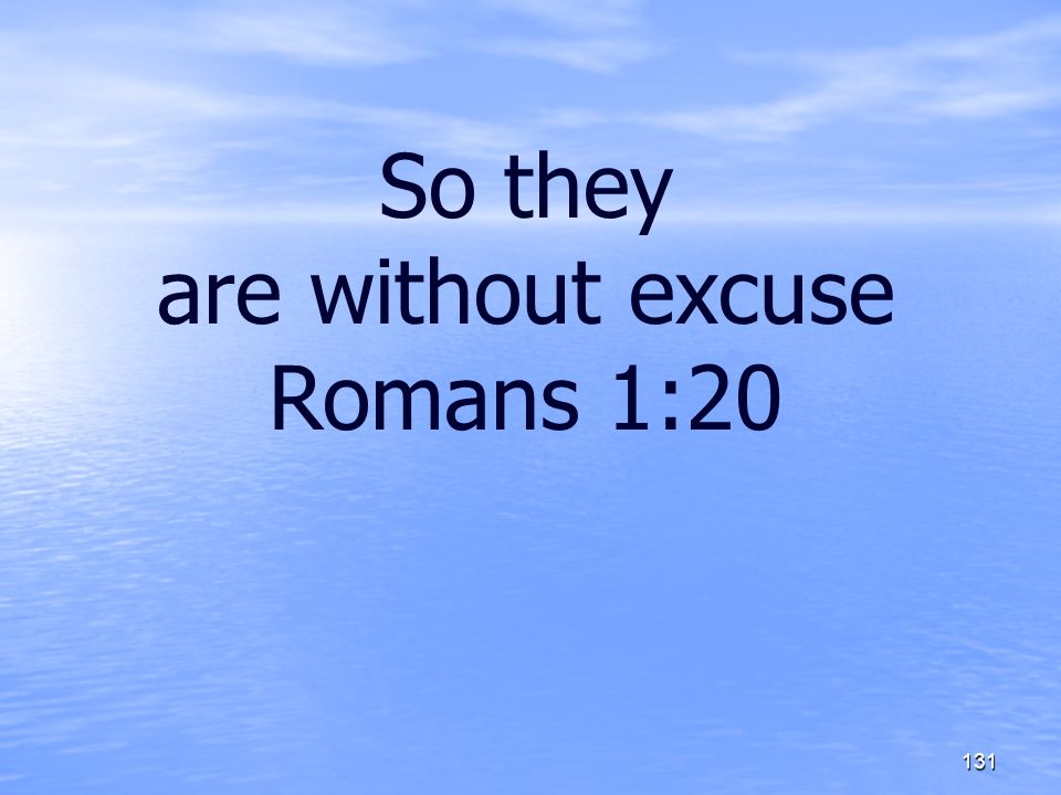 So they are without excuse Romans 1:20