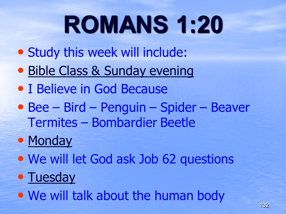 ROMANS 1:20 Study this week will include: Bible Class & Sunday evening