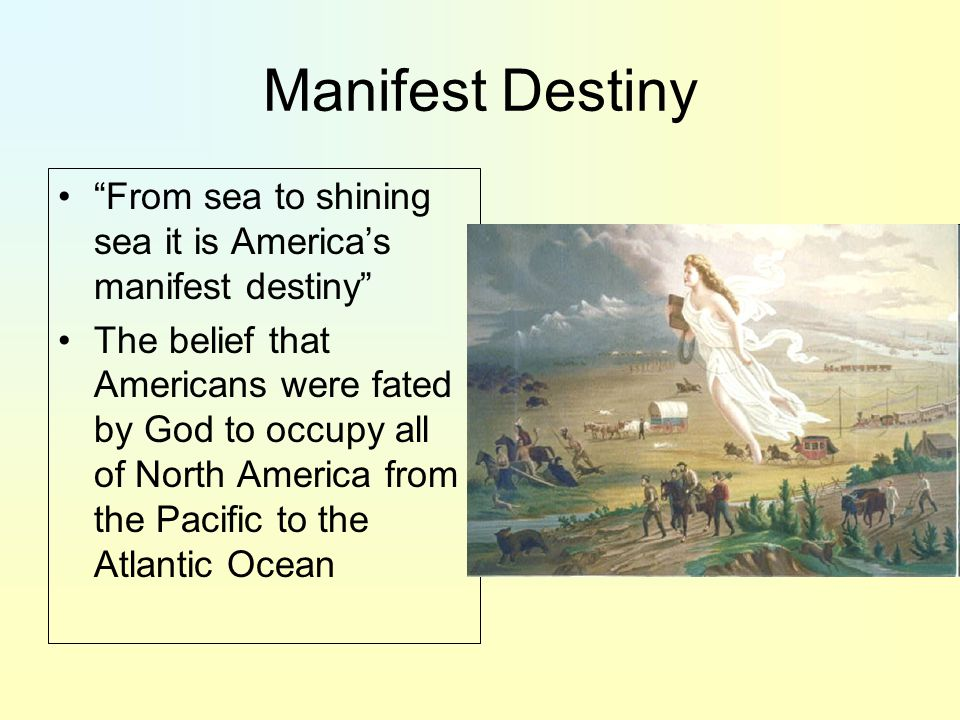 Manifest Destiny From sea to shining sea it is America's manifest destiny