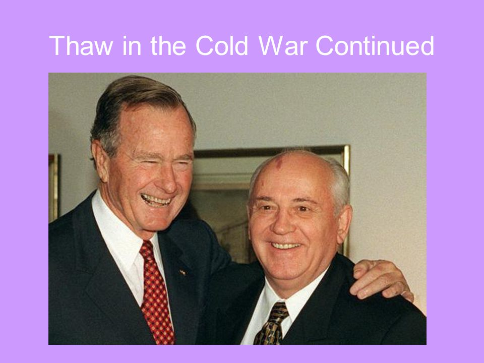 Thaw in the Cold War Continued