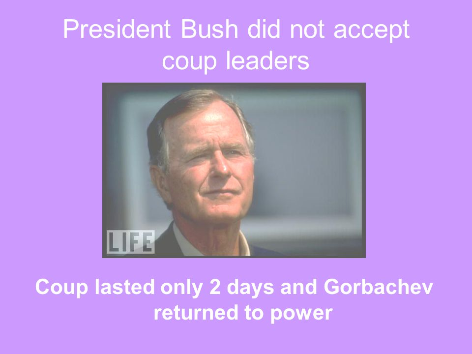 President Bush did not accept coup leaders
