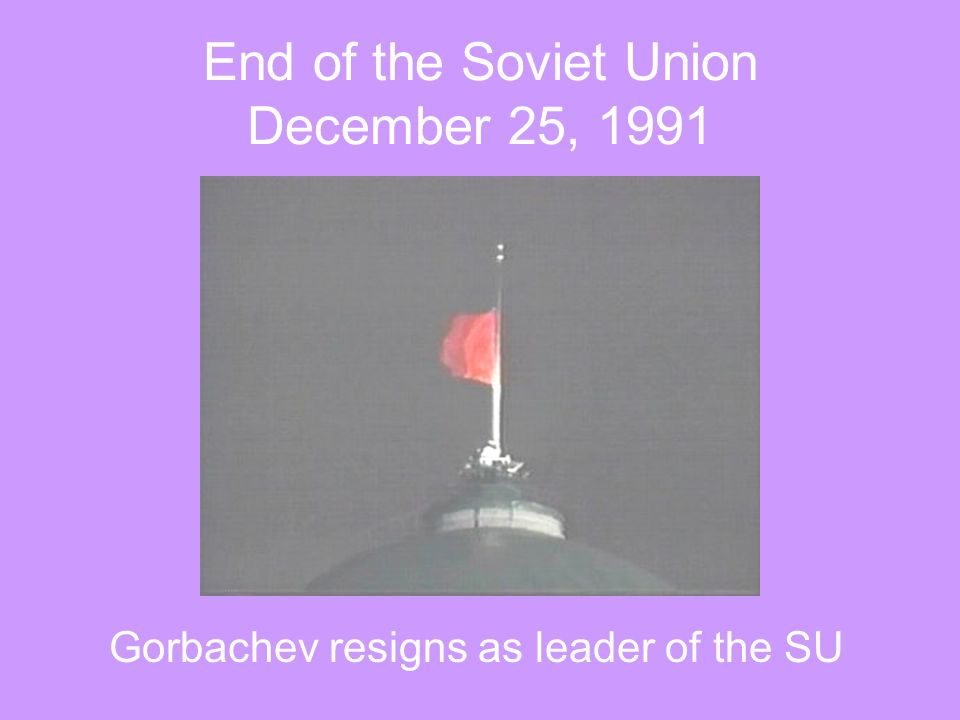 End of the Soviet Union December 25, 1991