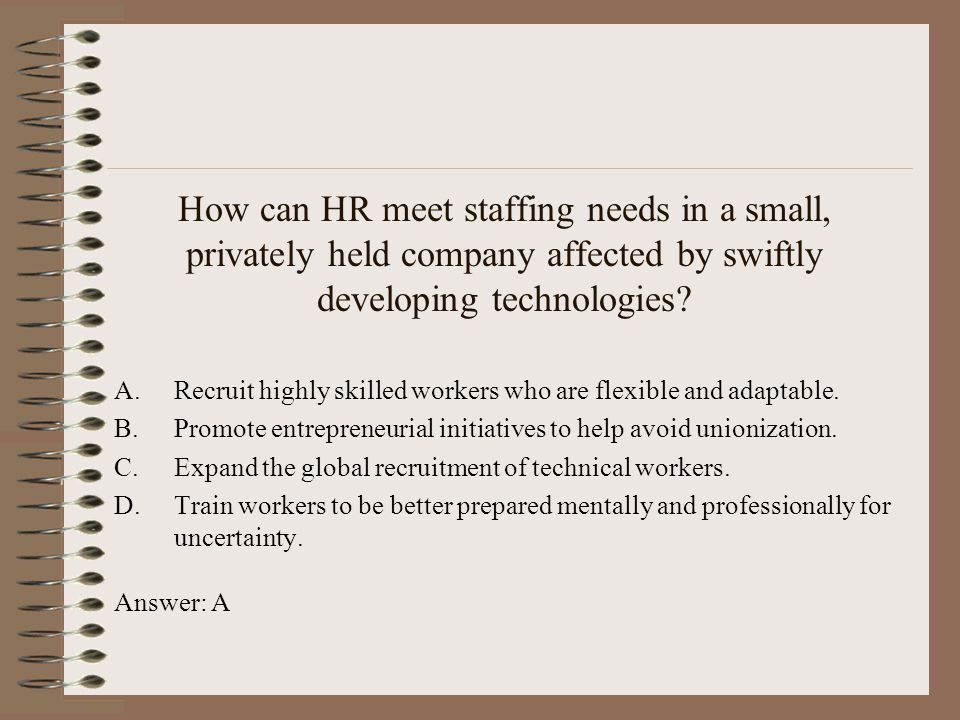 How can HR meet staffing needs in a small, privately held company affected by swiftly developing technologies