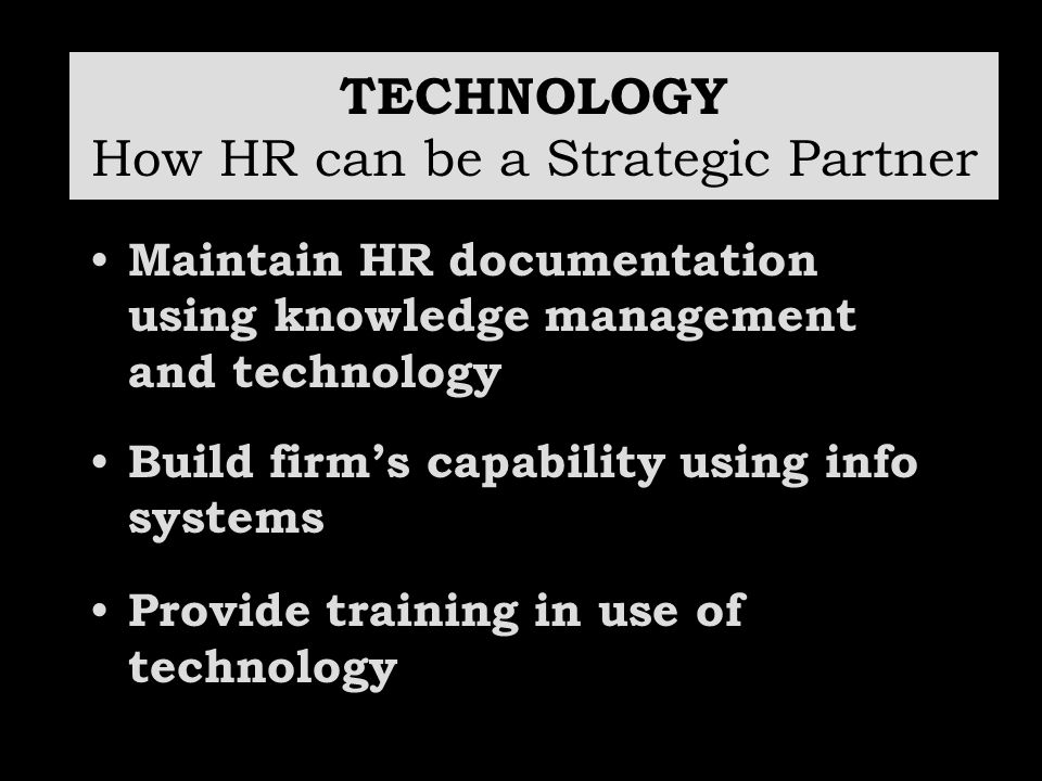 TECHNOLOGY How HR can be a Strategic Partner