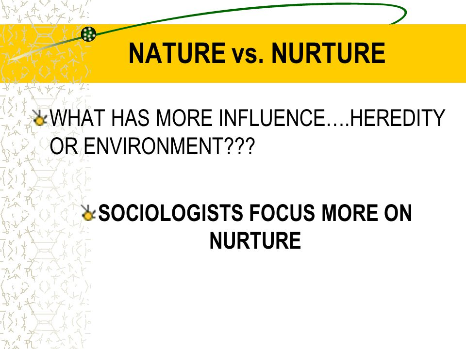 SOCIOLOGISTS FOCUS MORE ON NURTURE