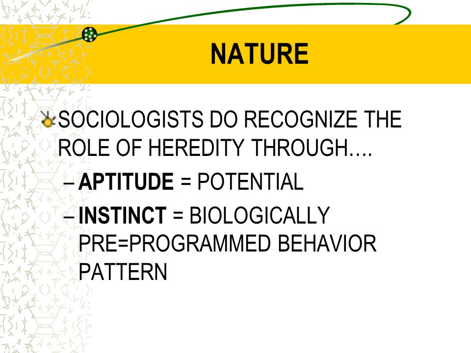 NATURE SOCIOLOGISTS DO RECOGNIZE THE ROLE OF HEREDITY THROUGH….
