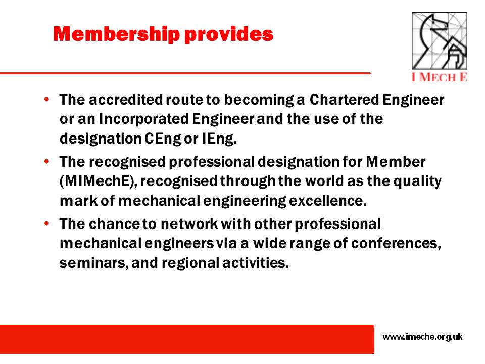 Membership provides The accredited route to becoming a Chartered Engineer or an Incorporated Engineer and the use of the designation CEng or IEng.