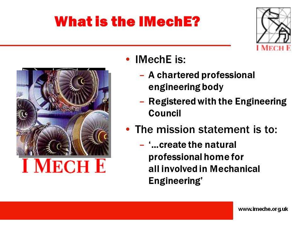 A reminder of who we are What is the IMechE