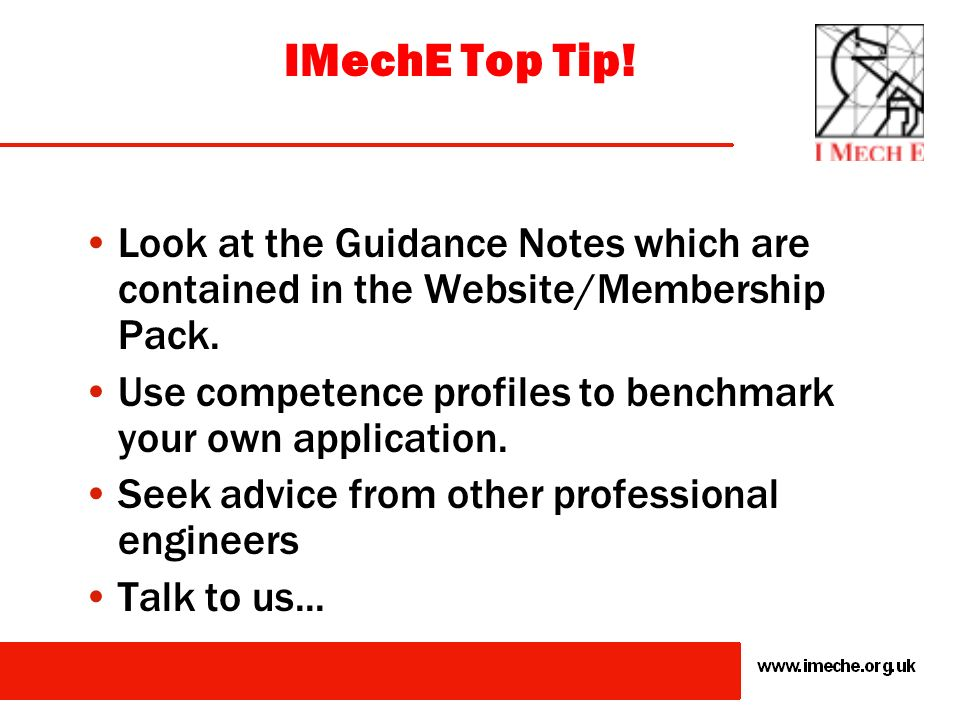 IMechE Top Tip! Look at the Guidance Notes which are contained in the Website/Membership Pack.