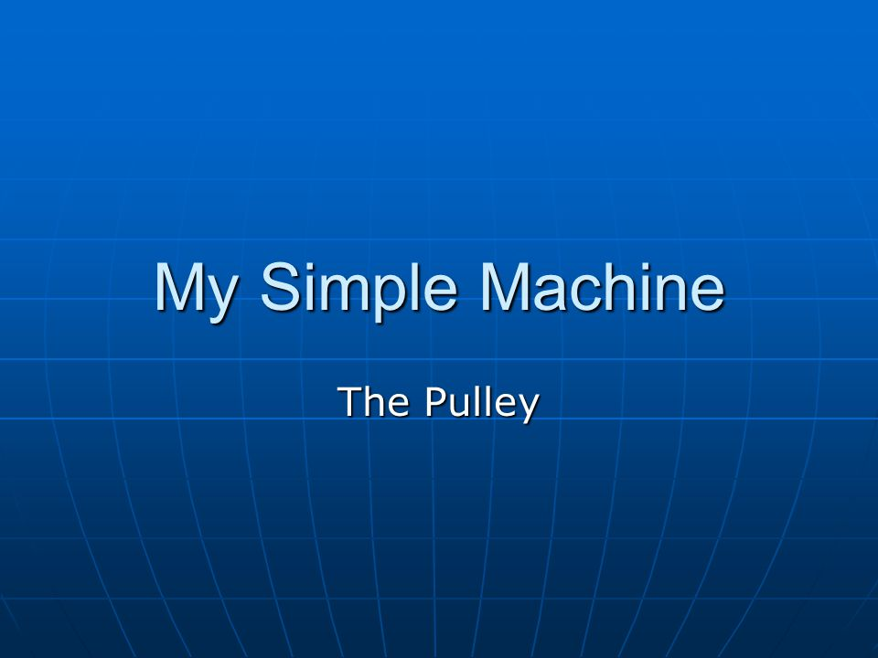 My Simple Machine The Pulley