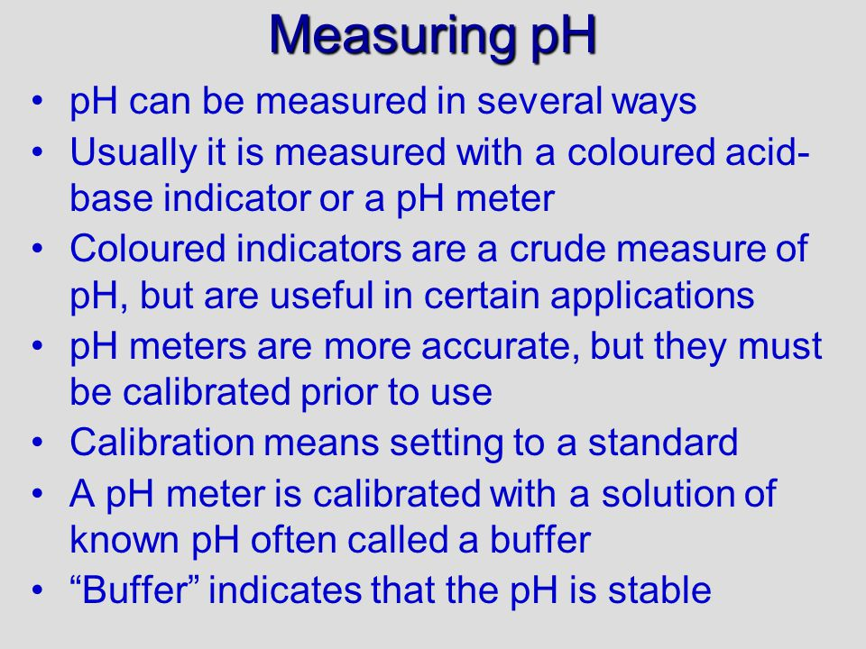 Measuring pH pH can be measured in several ways