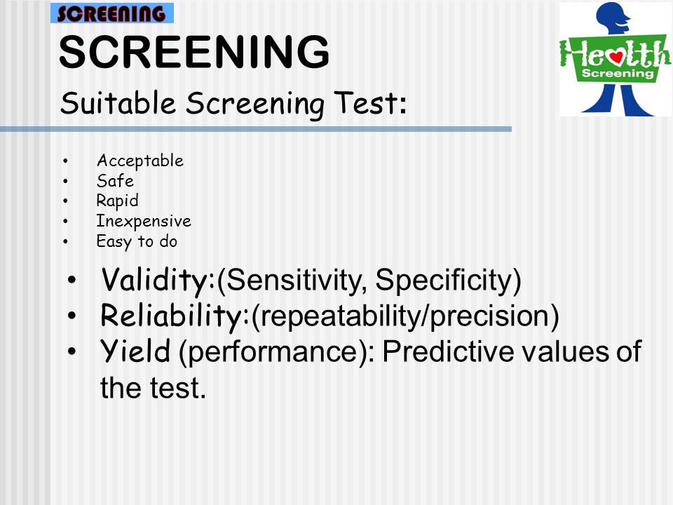 SCREENING Suitable Screening Test: Validity:(Sensitivity, Specificity)