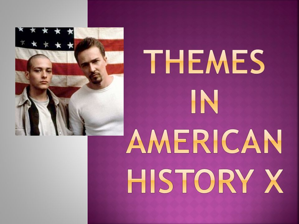 Themes in American History X